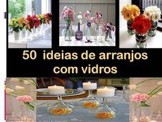 50 ideias de arranjos com vidros, taças, garrafas, velas, flores, rosas - YouTube