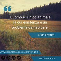 L'uomo è l'unico animale la cui esistenza è un problema da risolvere. #ErichFromm #Aforismi