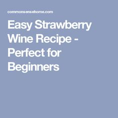 Easy Strawberry Wine Recipe - Perfect for Beginners