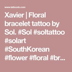 Xavier | Floral bracelet tattoo by Sol. #Sol #soltattoo #solart #SouthKorean #flower #floral #bracelet #band #lovely #subtle #fineline | Tattoodo