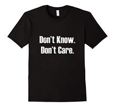 Mens Don't Know Don't Care T Shirt 2XL Black Quizzical Te... https://www.amazon.com/dp/B071FK1JLD/ref=cm_sw_r_pi_dp_x_RYsqzb8YBS670