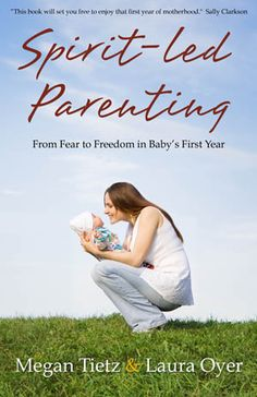 Spirit-Led Parenting: From Fear to Freedom in Baby's First Year. Not that I have any pressing need to read this, but I know the author and I can't wait to read it anyway!