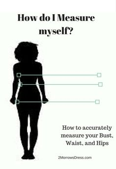 How do I Measure myself?  Detailed instructions to accurately measure your Bust, Waist, and Hips at 2MorrowsDress.com