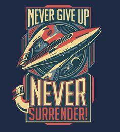 """""""Never Surrender!"""" by DeepFriedArt Inspired by the movie Galaxy Quest and the captain's famous words, """"Never Give Up, Never Surrender!"""" featuring the NSEA-Protector Sci Fi Comedy, Comedy Movies, Geek Movies, Sf Movies, Cool T Shirts, Funny Shirts, Star Trek Merchandise, Geek Games, Famous Words"""
