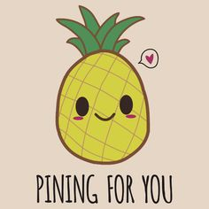 Pineapple pun. Great for couples and Valentines and foodies. A punny and funny tshirt, hoodie, mug, laptop/cellphone skin, bag, print, stationary, or sticker. Perfect gift for him and perfect gift for her. Very cute kawaii pun.