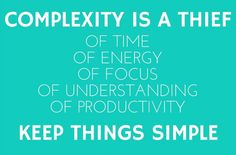 I could not agree more.  #complexity #simplicity #simple #things #time #productivity #focus