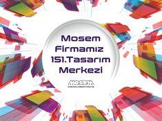 Mosem Firmamızın 151.Tasarım merkezi olmasının mutluluğunu yaşıyoruz.