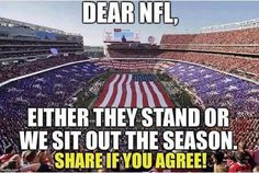 Never Again Will I Waste My Time To Watch A Bunch Of Knuckleheads Getting Paid For Damaging Their Brain To Make Greedy Team Owners Richer While Disrespecting The American Flag And What It Represents To The American People, The Very Same People That Pay The Money That Is Use To Pay Their Salary.