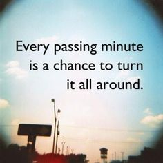 Reinvent yourself daily! Every passing minute is a chance to turn it all around - motivational quote for success