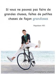 Motivation Si vous ne pouvez pas faire de grandes choses, faites de petites choses de façon grandioses. -Napoleon Hill