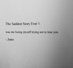 The Saddest Story Ever \\ By Juno Sad Quotes About Him, Deep Sad Quotes, Words Hurt Quotes, Sad Life Quotes, Heart Quotes, True Quotes, Quotes To Live By, Quotes About Loneliness, Qoutes