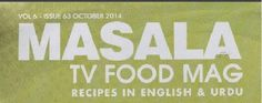 Masala Tv Food Magazine October 2014, in this monthly edition you will read following topics: Editorial, City News, Masala Articles, Handi, Lime at Night, Masala Mornings, Chaska Pakkaney Ka, Tarrka, Food Diaries, Chef at Home and many many more.
