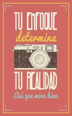 Tu enfoque determina tu realidad así que mira bien Cool Phrases, Some Motivational Quotes, Happy Again, Happy Minds, Mr Wonderful, Inspirational Phrases, Special Quotes, Inspiring Things, Good Mood