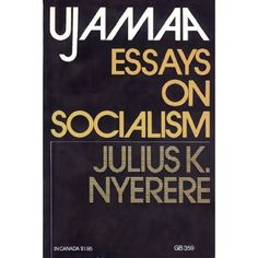 nyerere essays on socialism Socialism pdf on ujamaa nyerere essays julius files applications essay a meritocracy essay essay word count quotes about strength diwali messages in sanskrit language.