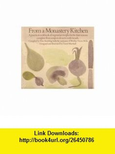 From a Monastery Kitchen A Practical Cookbook of Vegetarian Recipes for the Four Seasons Complete from Soups to Desserts with Breads (9780060609801) Victor-Antoine dAvila-Latourrette, Elise Boulding, Daniel Marshall , ISBN-10: 006060980X  , ISBN-13: 978-0060609801 ,  , tutorials , pdf , ebook , torrent , downloads , rapidshare , filesonic , hotfile , megaupload , fileserve