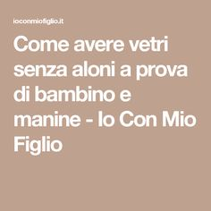 Come avere vetri senza aloni a prova di bambino e manine - Io Con Mio Figlio Sr1, Homemade Cleaning Products, Desperate Housewives, Alone, Housewife, Organization Hacks, Problem Solving, Housekeeping, Clean House