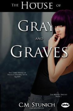 The House of Gray and Graves (Volume 1) by C.M. Stunich. $9.99. Publisher: Sarian Royal (June 30, 2012). Author: C.M. Stunich. Publication: June 30, 2012