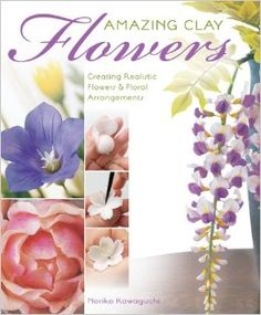 Clay Book Review: Amazing Clay Flowers by Noriko Kawaguchi