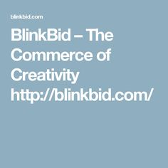 BlinkBid – The Commerce of Creativity  http://blinkbid.com/