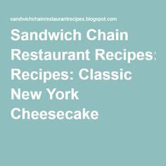 Sandwich Chain Restaurant Recipes: Classic New York Cheesecake