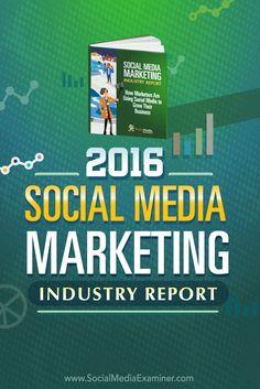 2016 Social Media Marketing Industry Report : Social Media Examiner