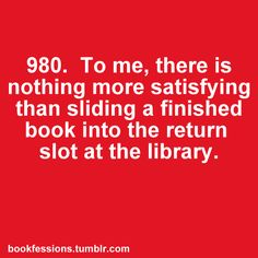 Nothing more satisfying... unless I return a pile of finished books instead of just one.