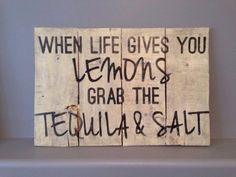 When Life Gives you Lemons Grab the Tequila by KTKustomKreations, $39.00