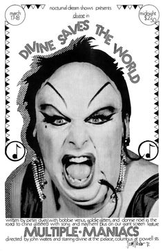 Divine live on stage in Divine Saves the World and on screen in John Waters' Multiple Maniacs, March 1972. Poster by Todd Trexler