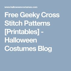 Free Geeky Cross Stitch Patterns [Printables] - Halloween Costumes Blog
