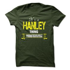 [Hot tshirt name creator] Its A HANLEY Thing..  Discount 5%  If youre A HANLEY then this shirt is for you!If Youre A HANLEY You Understand  Everyone else has no idea  These make great gifts for other family members  Tshirt Guys Lady Hodie  TAG YOUR FRIEND SHARE and Get Discount Today Order now before we SELL OUT  Camping 2015 hoodies tshirt patrick a hanley