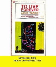 To Live Forever (Ballantine SF, U2346) Jack Vance ,   ,  , ASIN: B000GTEUOC , tutorials , pdf , ebook , torrent , downloads , rapidshare , filesonic , hotfile , megaupload , fileserve