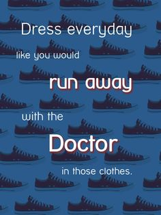 Dress to Run--- come to think of it, before I became a Whovian I never really wore Blue and now I wear it all the time! And even in fancy dress I'm almost always have my converse/chuck taylors on (screw heels)! Now all I need is the Doctor to lead!