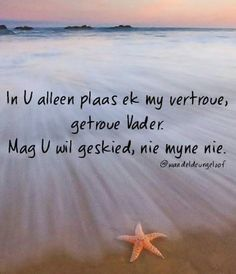 """In U alleen plaas ek my vertroue, getroue Vader, mag U wil geskied.""(U wil,nie myne nie) Afrikaanse Quotes, Christian Verses, Good Morning Inspirational Quotes, Faith In Love, Prayer Board, Dear God, Trust God, Positive Affirmations, Bible Verses"