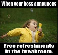 """""""When your boss announces: 'Free refreshments in the breakroom.' """" FROM: Dump A Day Funny Pictures Of The Day - 83 Pics"""