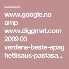 www.google.no amp www.diggmat.com 2009 03 verdens-beste-spaghettisaus-pastasaus-tomatsaus-veldig-veldig-god amp