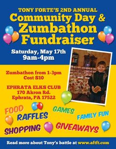 2nd Annual Community Day & Zumbathon Fundraiser for Tony Forte slated for Saturday, May 17th, 2014 from 9am-4pm... Fun for whole family w/food/shopping/raffles/giveaways/face paintinf/bouncey house/games and ZUMBA all to benefit Tony Forte..Learn more about him at www.aftft.com.. Want to be a vendor, email me at mforte2131@comcast.net SPACE still available : Crafters/Direct Sale etc..