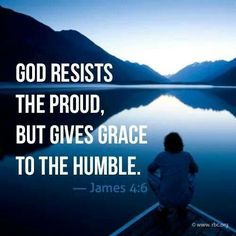 """(James 4:6) But he gives us more grace. That is why Scripture says: """"God opposes the proud but shows favor to the humble."""""""