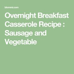Overnight Breakfast Casserole Recipe : Sausage and Vegetable