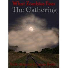 What Zombies Fear: The Gathering (Kindle Edition)  http://www.picter.org/?p=B007TPPP9K