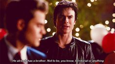 """He already has a brother. Not to be, you know, territorial or anything."" I miss Stefan and Damon getting along..."