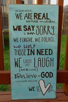 """In our home we are real and make mistakes. We say I am sorry. We forgive. We hug. We help those in need. We like to laugh (and be loud.) We believe in God. We chase dreams.We love.""   Great gift for parents!"