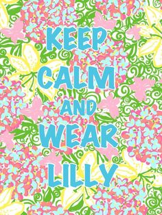 Keep calm and wear Lilly