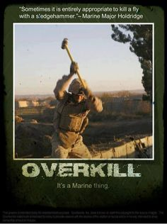 Overkill It's A Marine Thing Humor Marine Corps Humor, Us Marine Corps, Marine Jokes, Marines Funny, Us Marines, Military Jokes, Military Life, Army Humor, Once A Marine