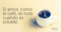 El amor, como el café, se nota cuando es soluble.
