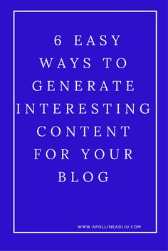Easy Ways To Generate Interesting And Evergreen Content For Your Blog To Keep Your Targeted Audience Satisfied And Yearn For More