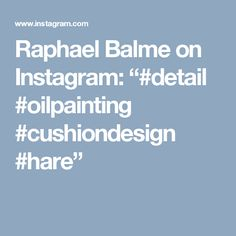 "Raphael Balme on Instagram: ""#detail #oilpainting #cushiondesign #hare"""
