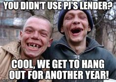 Ugly Twins Meme | YOU DIDN'T USE PJ'S LENDER? COOL, WE GET TO HANG OUT FOR ANOTHER YEAR! | image tagged in memes,ugly twins | made w/ Imgflip meme maker