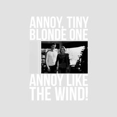 """""""Annoy, tiny blonde one. Annoy like the wind!"""""""