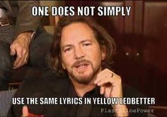 Haha Yellow Ledbetter. I don't think even Eddie knows the actual words...