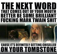 The Devil's Rejects● gotta love this movie quote